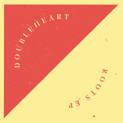 Doubleheart-Roots Ep / High Sheen