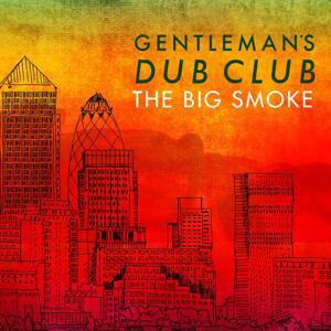 Gentlemans Dub Club-The Big Smoke /  EASY STAR