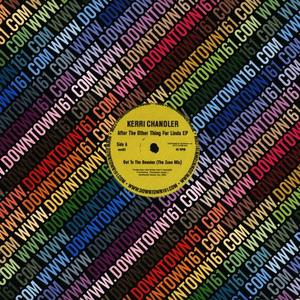 Kerri Chandler-After The Other Thing For Linda EP  / downtown 161