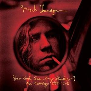 Mark Lanegan-Has God Seen My Shadow? 1989-2011