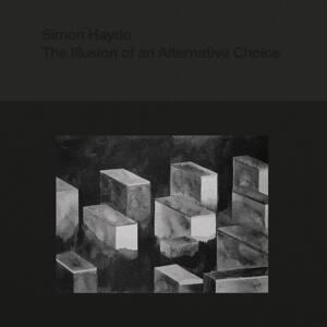 Simon Haydo-The Illusion of an Alternative Choice / Peder Mannerfelt Produktion
