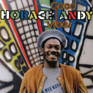 Horace Andy-Good Vibes /  17 NORTH PARADE