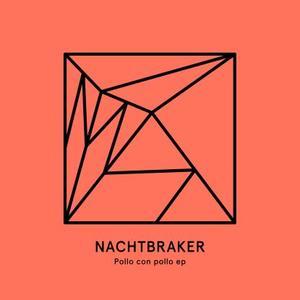 Nachtbraker-Pollo Con Pollo Ep, 180g Vinyl / Heist Recordings