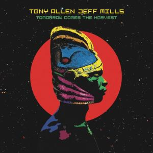 Tony Allen & Jeff Mills-Tomorrow Comes The Harvest / Blue Note Lab
