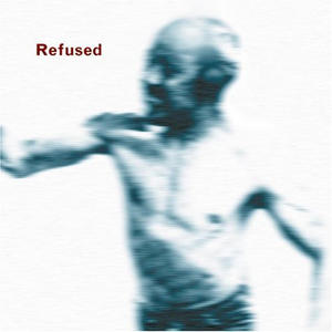 Refused-Songs To Fan The Flames Of Discontent