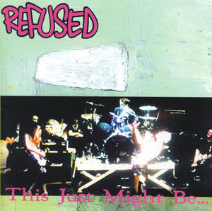 Refused-This Just Might Be... ...The Truth