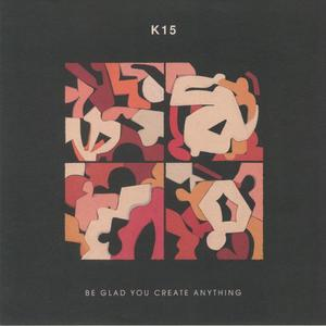 K15-Be Glad You Create Anything / Wotnot Music