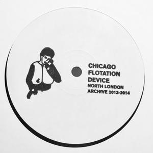 Chicago Flotation Device-North London Archive 2013-2014 / Chicago Flotation Device