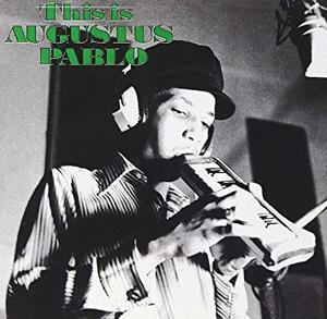 Augustus Pablo-This Is Augustus Pablo /  17 North Parade