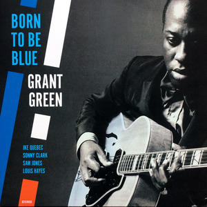 Grant Green-Born To Be Blue /  Jazz Wax Records