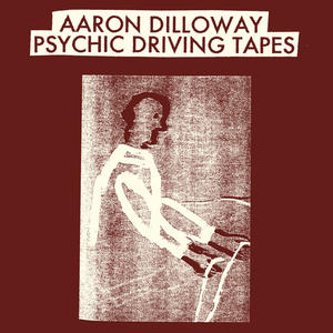Aaron Dilloway-Psychic Driving Tapes / The Trilogy Tapes
